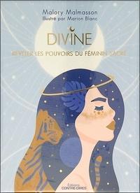 Malory Malmasson - Divine - Révéler les pouvoirs du féminin sacré.