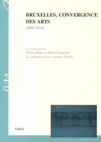 Malou Haine et Denis Laoureux - Bruxelles, convergence des arts (1880-1914).