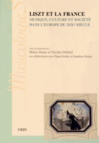 Malou Haine et Nicolas Dufetel - Liszt et la France - Musique, culture et société dans l'Europe du XIXe siècle.