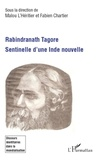 Malou L'Héritier et Fabien Chartier - Rabindranath Tagore, sentinelle d'une inde nouvelle.