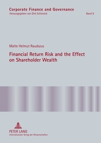 Malte Raudszus - Financial Return Risk and the Effect on Shareholder Wealth - How M&A Announcements and Banking Crisis Events Affect Stock Mean Returns and Stock Return Risk- A Compendium of Five Empirical Studies across Selective Industries.