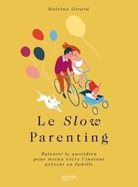 Malvina Girard - Le Slow Parenting - Et si on ralentissait pour être heureux en famille.