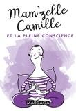 Mam'zelle Camille - Mam'zelle Camille et la pleine conscience.