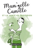 Mam'zelle Camille - Mam'zelle Camille et la santé au quotidien.
