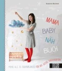 Mama-Baby-Nähbuch - Mehr als 35 Nähprojekte fu¨r ein gutes Bauchgefühl.