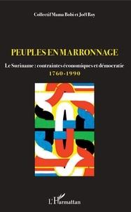 Mama Bobi et Joël Roy - Peuples en marronnage - Le Suriname : contraintes économiques et démocratie (1760-1990).