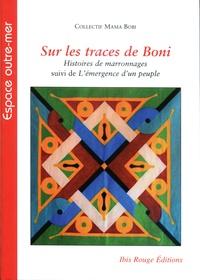 Mama Bobi - Sur les traces de Boni - Histoires de maronnages. Suivi de l'émergence d'un peuple.