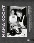 Mama kocht - Erinnerungen und Rezepte aus Mutters Küche.