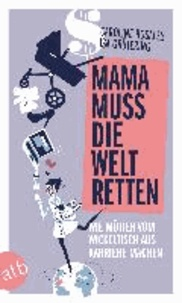 Mama muss die Welt retten - Wie Mütter vom Wickeltisch aus Karriere machen.