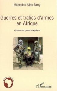 Mamadou Aliou Aliou Barry - Guerres et trafics d'armes en Afrique : approche géostratégique.