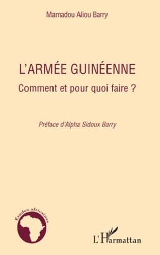 Mamadou Aliou Aliou Barry - L'armée guinéenne - Comment et pour quoi faire ?.