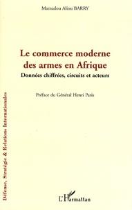 Mamadou Alpha Barry - Le commerce moderne des armes en Afrique - Données chiffrées, circuits et acteurs.