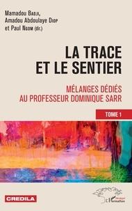 La trace et le sentier - Mélanges dédiés au professeur Dominique Sarr Tome 1.pdf
