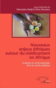 Mamadou Badji et Alice Desclaux - Nouveaux enjeux éthiques autour du médicament en Afrique - Analyses en anthropologie, droit et santé publique.