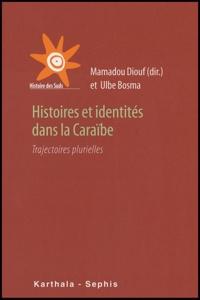 Mamadou Diouf et Ulbe Bosma - Histoires et identités dans la Caraïbe - Trajectoires plurielles.