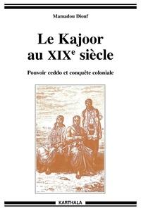 Mamadou Diouf - Le Kajoor au XIXe siècle - Pouvoir ceddo et conquête coloniale.