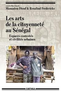 Mamadou Diouf et Rosalind Fredericks - Les arts de la citoyenneté au Sénégal - Espaces contestés et civilités urbaines.