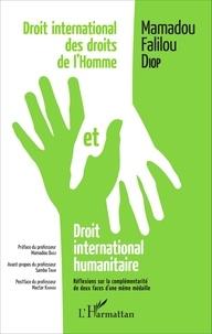 Mamadou Falilou Diop - Droit international des droits de l'homme et droit international humanitaire - Réflexions sur la complémentarité de deux faces d'une même médaille.