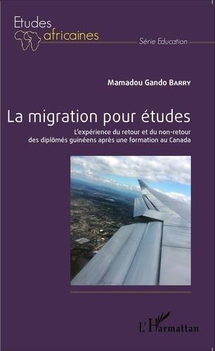 Mamadou Gando Barry - La migration pour études - L'expérience du retour et du non-retour des diplômés guinéens après une formation au Canada.