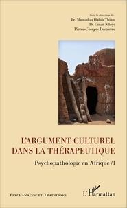 Mamadou Habib Thiam et Omar Ndoye - Psychopathologie en Afrique - Tome 1, L'argument culturel dans la thérapeutique.
