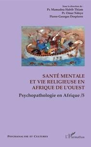 Mamadou Habib Thiam et Omar Ndoye - Psychopathologie en Afrique - Tome 5, Santé mentale et vie religieuse en Afrique de l'Ouest.