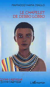 Mamadou Hama Diallo - Le chapelet de Dèbbo Lobbo.