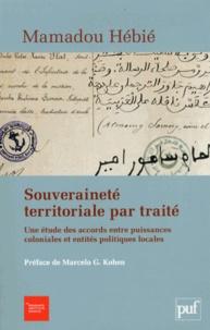 Mamadou Hebié - Souveraineté territoriale par traité - Une étude des accords entre puissances coloniales et entités politiques locales.