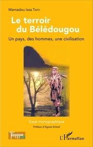 Mamadou Issa Tapo - Le terroir du Bélédougou - Un pays, des hommes, une civilisation.