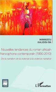 Mamadou Kalidou Ba - Nouvelles tendances du roman africain francophone contemporain (1990-2010) - De la narration de la violence à la violence narrative.