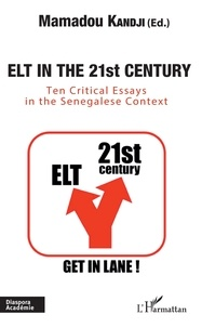 Mamadou Kandji - Elt in the 21st century - Ten critical essays in the Senegalese Context.