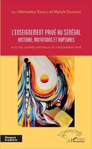 Mamadou Kandji et Elhadj Malick Soumaré - L'enseignement privé au Sénégal - Histoire, mutations et ruptures.