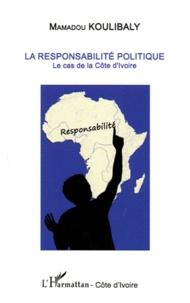 Mamadou Koulibaly - La responsabilité politique - Le cas de la Côte d'Ivoire.