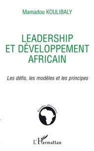 Mamadou Koulibaly - Leadership et développement africain - Les défis, les modèles et les principes.