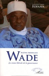 Maître Abdoulaye Wade - Sa vision libérale de la gouvernance.pdf