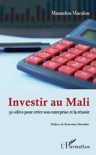 Investir au Mali- 50 idées pour créer son entreprise et la réussir - Mamadou Macalou | Showmesound.org