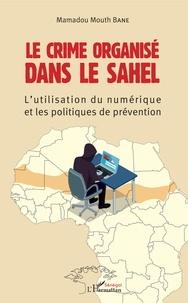 Le crime organisé dans le Sahel - Lutilisation du numérique et les politiques de prévention.pdf