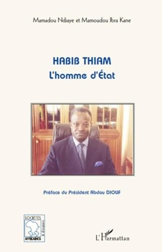 Mamadou Ndiaye et Mamoudou Ibra Kane - Habib Thiam - L'homme d'Etat.