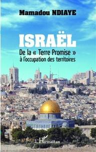 """Mamadou Ndiaye - Israël - De la """"Terre Promise"""" à l'occupation des territoires."""