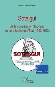Mamadou Pathé Barry - Sotelgui - De la coopération Sud-Sud au portefeuille de l'Etat (1993-2013).