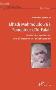 Mamadou Samba Sy - Elhadj Mahmoudou Bâ Fondateur d'Al-Falah - Marabout et combattant contre l'ignorance et l'analphabétisme.