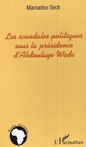 Mamadou Seck - Les scandales politiques sous la présidence de Abdoulaye Wade : vers un nouveau modèle d'étude en Afrique : la scandalogie.