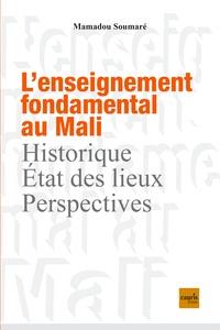 Mamadou Soumare - L'enseignement fondamental au Mali - Historique, état des lieux, perspectives.
