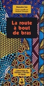 Mamadou Sow - La route à bout de bras - L'abécédaire de l'Afrique à l'Europe en zigzag.