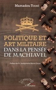 Mamadou Touré - Politique et art militaire de la pensée de Machiavel.