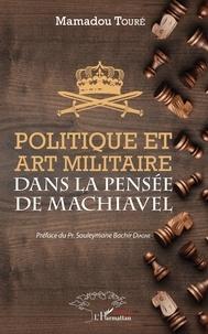 Politique et art militaire de la pensée de Machiavel - Mamadou Touré |