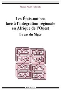 Maman Waziri Mato - Les Etats-nations face à l'intégration régionale en Afrique de l'Ouest - Le cas du Niger.