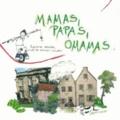 Mamas, Papas, Omamas.