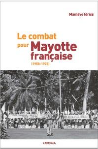 Le combat pour Mayotte française (1958-1976) - Mamaye Idriss |