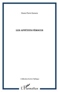 Mame Pierre Kamara - Les appétits féroces.