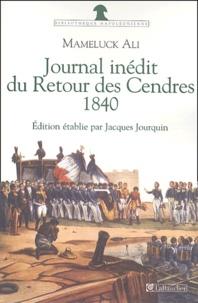 Mameluck Ali - Journal du Retour des Cendres 1840 - Journal inédit du Voyage de Sainte-Hélène en 1840 avec des lettres d'Ali à sa femme précédé du récit inédit du Retour de Sainte-Hélène en 1821.